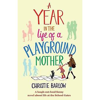 A Year in the Life of a Playground Mother by Barlow & Christie