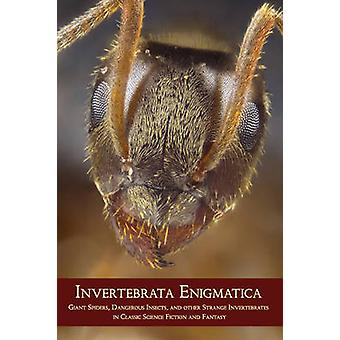 Invertebrata Enigmatica Giant Spiders Dangerous Insects and Other Strange Invertebrates in Classic Science Fiction and Fantasy by Arment & Chad
