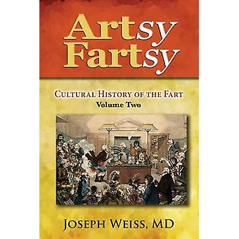 Artsy Fartsy Cultural History of the Fart Volume Two by Weiss & MD Joseph