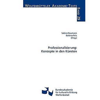 Professionalisierung Konzepte in den Knsten by Baumann & Sabine