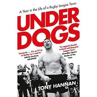 Underdogs - Keegan Hirst - Batley and a Year in the Life of a Rugby Le
