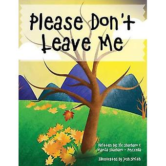 Please Don't Leave Me by Vic Sbarbaro - Marcia Sbarbaro - Pezzella -