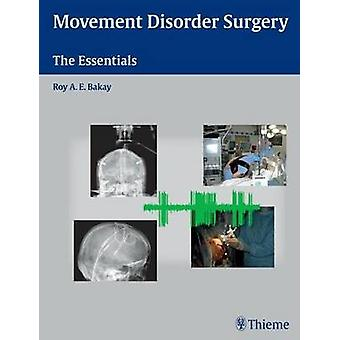 Movement Disorder Surgery - The Essentials by Roy A. E. Bakay - 978158