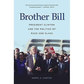 Brother Bill - President Clinton and the Politics of Race and Class by