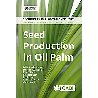 Seed Production in Oil Palm - A Manual by Eddy S Kelanaputra - 9781786