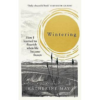 Wintering - How I learned to flourish when life became frozen by Kathe