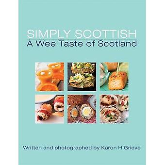 Simply Scottish a Wee Taste of Scotland by Karon H. Grieve - 97819092