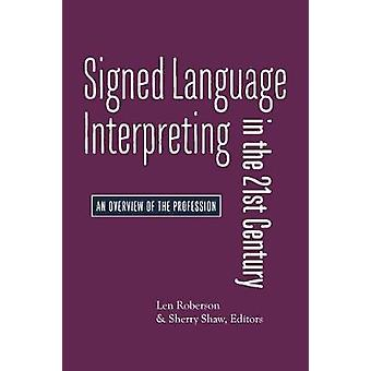 Signed Language Interpreting in the 21st Century - An Overview of the