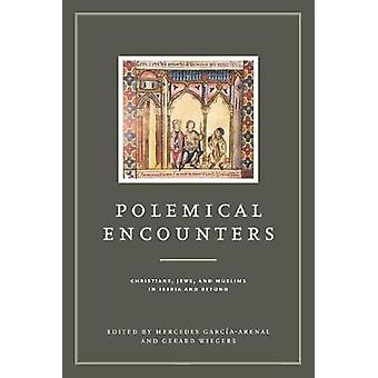Polemical Encounters - Christians - Jews - and Muslims in Iberia and B