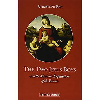 The Two Jesus Boys - and the Messianic Expectations of the Essenes by