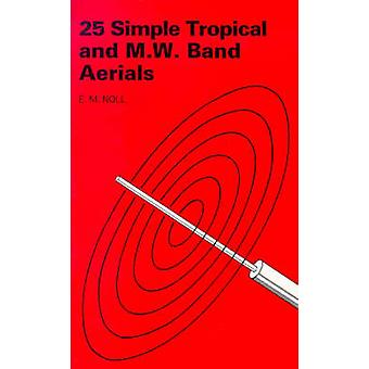 25 Simple Tropical and MW Band Aerials by Edward M. Noll - 9780859341