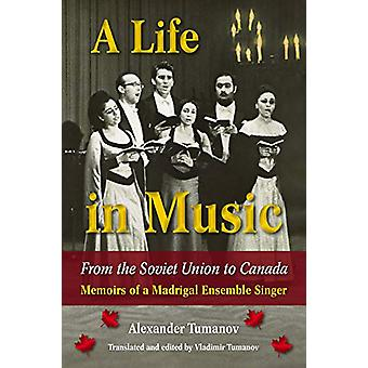 A Life in Music from the Soviet Union to Canada - Memoirs of a Madriga