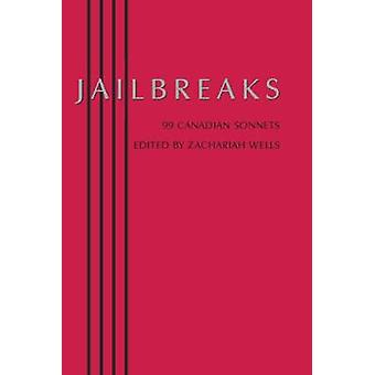Jailbreaks  99 Canadian Sonnets by Edited by Zachariah Wells