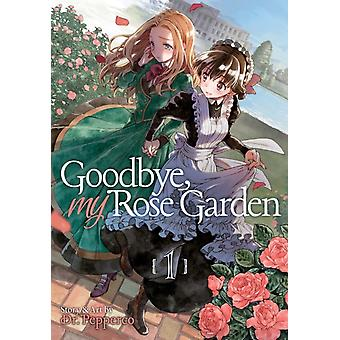 Goodbye My Rose Garden Vol. 1 by Pepperco