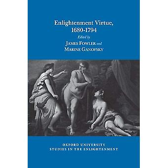 Enlightenment Virtue - 1680-1794 by James Fowler - 9781789620412 Book