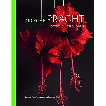 Indonesian Splendour / Indische pracht: Four Centuries of Fascination for the Flora of Indonesia� / Vier eeuwen fascinatie voor de flora van Indonesie