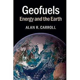 Geofuels: Energy and the Earth