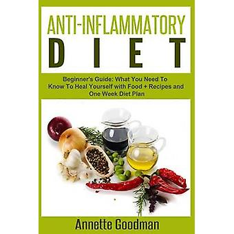Anti-Inflammatory Diet - Beginner's Guide - What You Need to Know to He