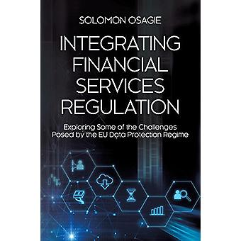 Integrating Financial Services Regulation - Exploring Some of the Chal