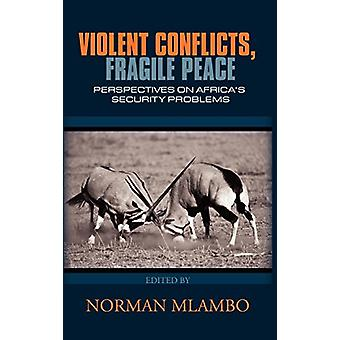 Violent Conflicts - Fragile Peace - Perspectives on Africas Security P