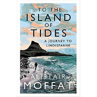 To the Island of Tides A Journey to Lindisfarne