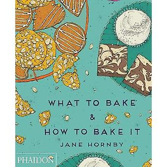 What to Bake amp How to Bake It by Jane Hornby & By photographer Liz And Max Haarala Hamilton