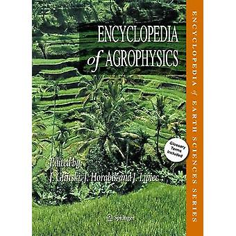Encyclopedia of Agrophysics by Other adaptation by Winfried E H Blum & Other adaptation by Josse de Baerdemaeker & Other adaptation by Charles W Finkl & Other adaptation by Rainer Horn & Other adaptation by Yakov Pachepsky & Other