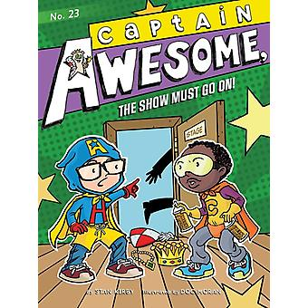 Captain Awesome the Show Must Go On by Stan Kirby & Illustrated by Doc Moran