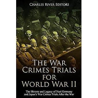 The War Crimes Trials for World War II: The History and Legacy of Nazi Germany� and Japan's War Crimes Trials After the War