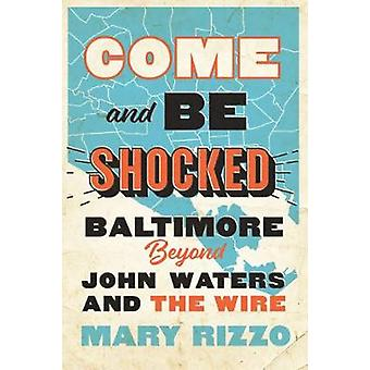 Come and Be Shocked Baltimore beyond John Waters and The Wire