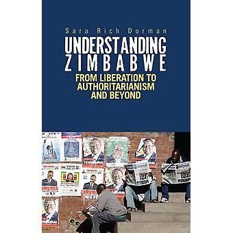 Understanding Zimbabwe - From Liberation to Authoritarianism by Sara R