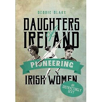 Töchter von Irland: irische Frauen Pionierarbeit