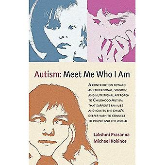 Autismmeet Me Who I Am: A Contribution Toward an Educational, Sensory, and Nutritional Approach to� Childhood Autism That Supports Families and