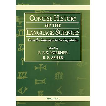 Concise History of the Language Sciences From the Sumerians to the Cognitivists by Koerner & E. F. Konrad