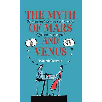 The Myth of Mars and Venus Do Men and Women Really Speak Different Languages by Cameron & Deborah