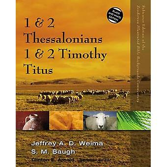 1 and 2 Thessalonians 1 and 2 Timothy Titus by Weima & Jeffrey A.D.