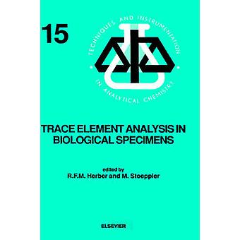 Trace Element Analysis in Biological Specimens by R. F. M. Herber & Herber