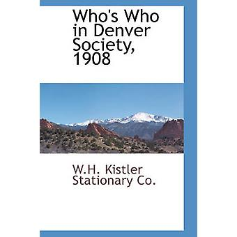 Whos Who in Denver Society 1908 by Kistler Stationary Co. & W.H.
