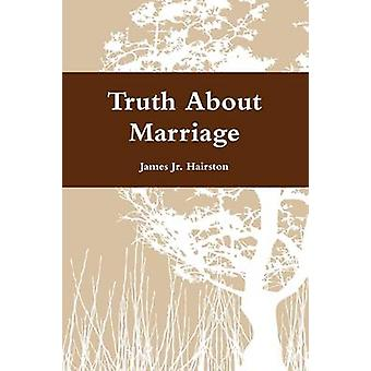 Truth About Marriage by Hairston & James Jr.
