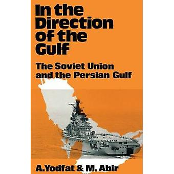 In the Direction of the Persian Gulf The Soviet Union and the Persian Gulf by Yodfat & A.
