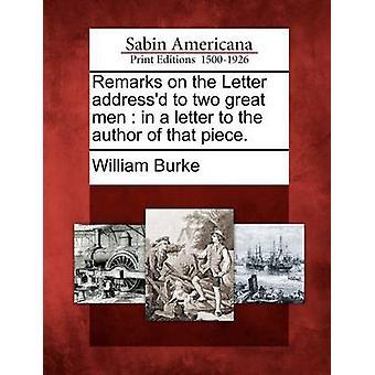 Bemerkungen zu den Brief gerichtet an beiden großen Männer in einem Brief an den Autor dieses Stück. von Burke & William