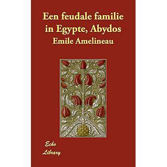 Een feudale familie in Egypte Abydos da Amélineau & Emile