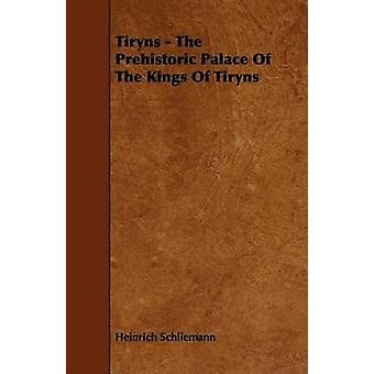 Tiryns  The Prehistoric Palace Of The Kings Of Tiryns by Schliemann & Heinrich