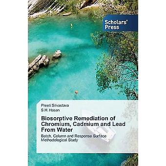 Biosorptive Remediation of Chromium Cadmium and Lead from Water by Srivastava Preeti
