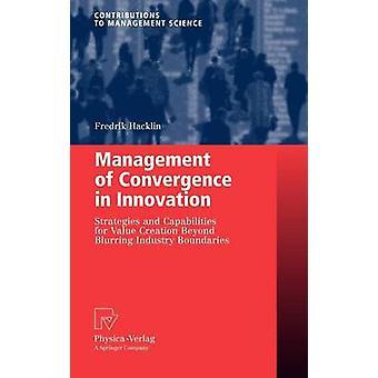 Gestion de la Convergence dans les capacités et les stratégies d'Innovation pour la création de valeur au-delà de brouiller les frontières de l'industrie par Hacklin & Fredrik