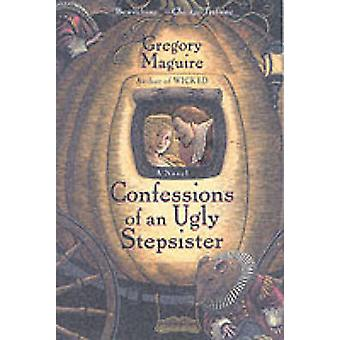 Confessions of an Ugly Stepsister by Gregory Maguire - 9780060987527
