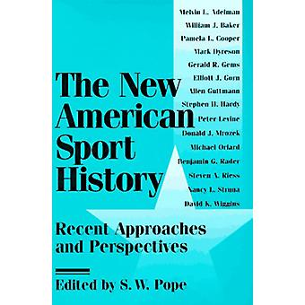 The New American Sport History - Recent Approaches and Perspectives by