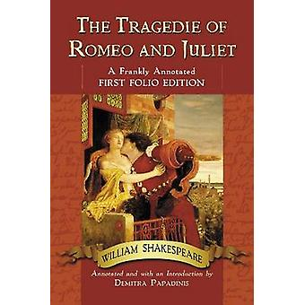 The Tragedie of Romeo and Juliet - A Frankly Annotated First Folio Edi