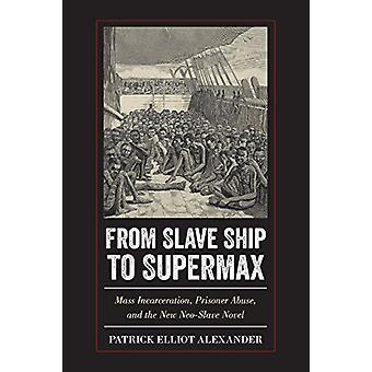 From Slave Ship to Supermax - Mass Incarceration - Prisoner Abuse - an