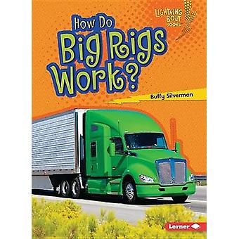 How Do Big Rigs Work? by Buffy Silverman - 9781467796774 Book